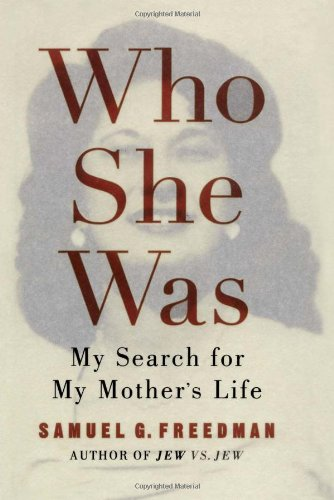 Who She Was -- My Search for My Mother's Life: Samuel G. Freedman **Inscribed by Author**