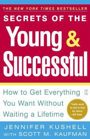 9780743227582: Secrets of the Young & Successful: How to Get Everything You Want without Waiting a Lifetime /C Jennifer Kushell with Scott M. Kaufman