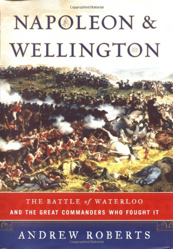 9780743228329: Napoleon and Wellington: The Battle of Waterloo-And the Great Commanders Who Fought It