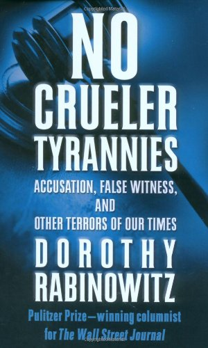 9780743228343: No Crueler Tyrannies: Accusation, False Witness, and Other Terrors of Our Times (Wall Street Journal Book)