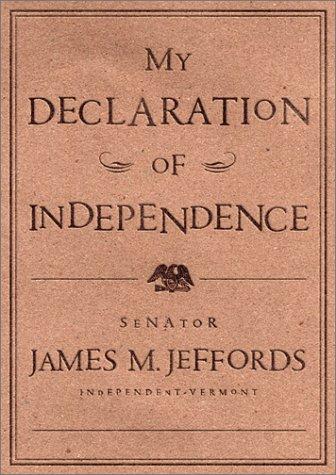 My Declaration of Independence: Jeffords, James M.