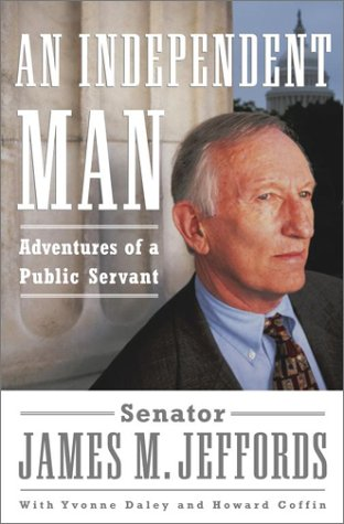 An Independent Man: Adventures of a Public Servant: Jeffords, James M, with Daley, Yvonne, and ...