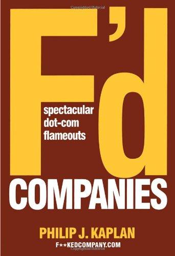 F'd Companies: Spectacular Dot-com Flameouts: Kaplan, Philip J.
