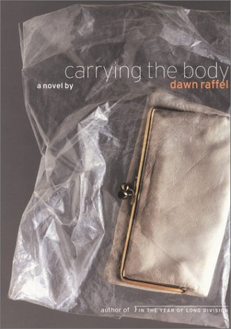 Carrying the Body (A Signed First Edition): Dawn Raffel