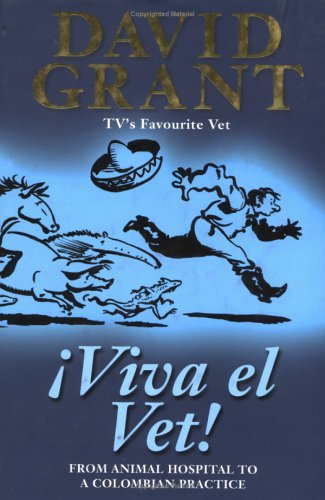 Viva El Vet!: From the Animal Hospital to a Colombian Practice: Grant, David