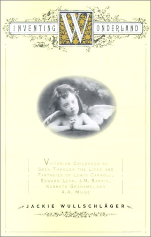 9780743228923: Inventing Wonderland: The Lives and Fantasies of Lewis Carroll, Edward Lear, J.M. Barrie, Kenneth Grahame, and A.A. Milne