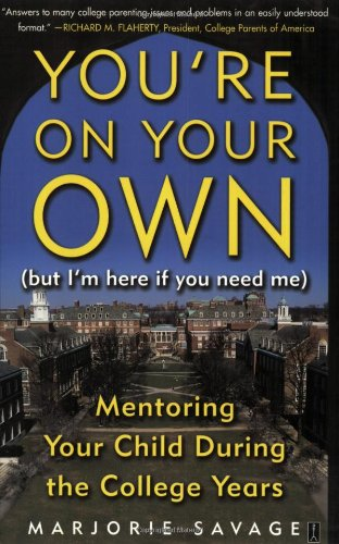 Youre On Your Own (But Im Here if You Need Me): Mentoring Your Child During the College Years (...