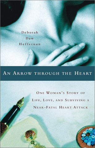 An Arrow Through the Heart : One Woman's Story of Life, Love, and Surviving a Near-Fatal Heart At...
