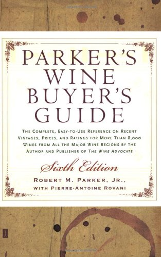 9780743229326: Parker's Wine Buyer's Guide 6th Edition: The Complete, Easy-to-Use Reference on Recent Vintages, Prices, and Ratings for More Than 8,000 Wines from All the Major Wine Regions