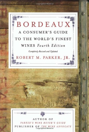 Bordeaux: A Consumer's Guide to the World's Finest Wines: Parker, Robert M.