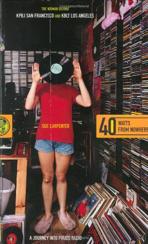 40 Watts from Nowhere: A Journey into Pirate Radio: Carpenter, Sue