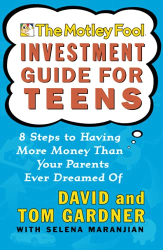 9780743229968: The Motley Fool Investment Guide for Teens: 8 Steps to Having More Money Than Your Parents Ever Dreamed of