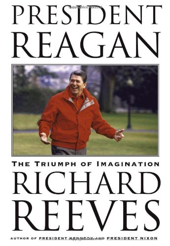 President Reagan: The Triumph of Imagination: Reeves, Richard
