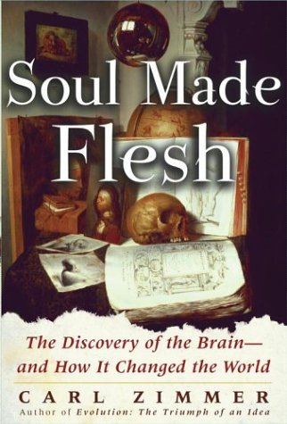 9780743230384: Soul Made Flesh: The Discovery of the Brain--and How it Changed the World