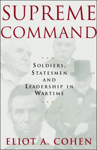 Supreme Command; Soldiers, Statesmen, and Leadership in Wartime