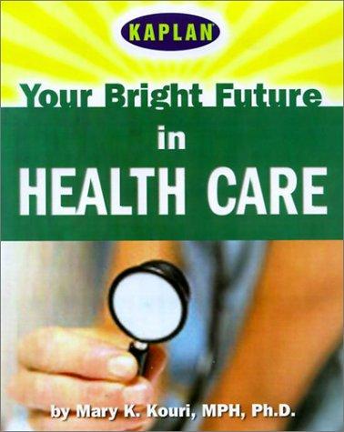 Your Bright Future in Health Care: Kouri, Mary; Kaplan