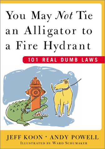 9780743230650: You May Not Tie an Alligator to a Fire Hydrant: 101 Real Dumb Laws