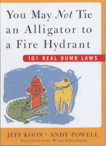 9780743230650: You May Not Tie an Alligator to a Fire Hydrant: 101 Really Dumb Laws