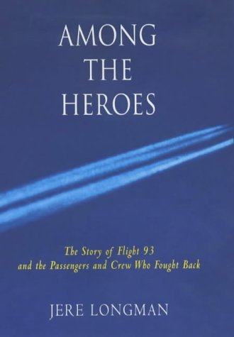 AMONG THE HEROES. United Flight 93 and the Passengers and Crew Who Fought Back.