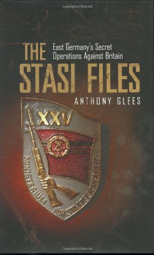The Stasi Files: East Germany's Secret Operations Against Britain