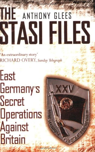 The Stasi Files. East Germany's Secret Operations against Britain