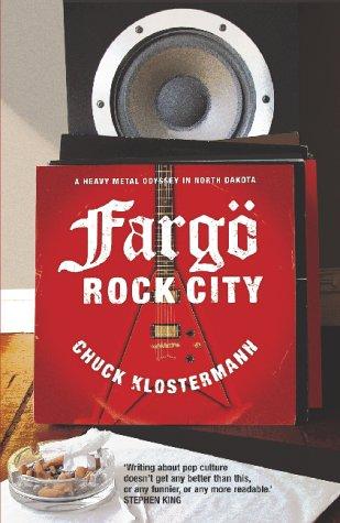 9780743231572: Fargo Rock City - Heavy Metal Odyssey in Rural North Dakota (02) by Klosterman, Chuck [Paperback (2002)]