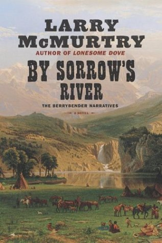 By Sorrow's River: The Berrybender Narratives, Book 3 (Mcmurtry, Larry): LARRY MCMURTRY