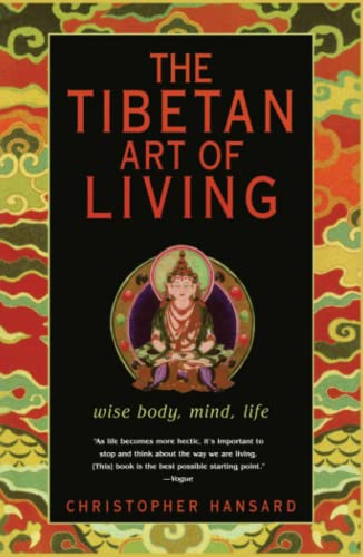 The Tibetan Art of Living: Wise Body, Mind, Life: Christopher Hansard