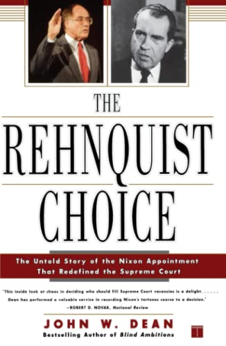 The Rehnquist Choice: The Untold Story of the Nixon Appointment That Redefined the Supreme Court.: ...