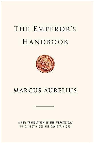 The Emperor's Handbook: A New Translation of The Meditations: Marcus Aurelius; ...