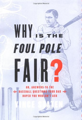 9780743233842: Why Is the Foul Pole Fair?: (Or, Answers to Baseball Questions Your Dad Hoped You'd Never Ask)