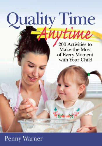 9780743234511: Quality Time Anytime: How to Make the Most of Every Moment With Your Child