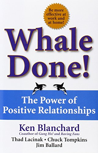 Whale Done!: The Power of Positive Relationships: Blanchard Ph.D., Kenneth,