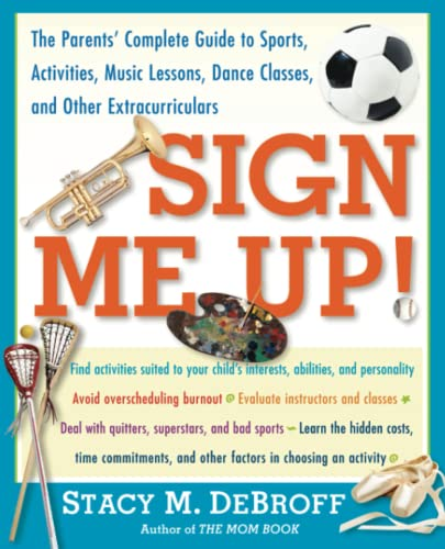 9780743235419: Sign Me Up! The Parents' Complete Guide to Sports, Activities, Music Lessons, Dance Classes, and Other Extracurriculars