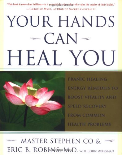 Your Hands Can Heal You. Pranic Healing Energy Remedies to Boost Vitality and Speed Recovery from...