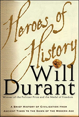 9780743235945: Heroes of History: A Brief History of Civilization from Ancient Times to the Dawn of the Modern Age
