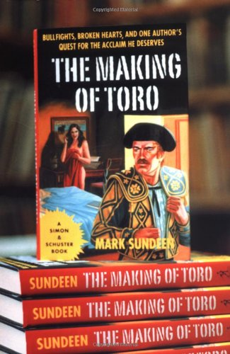 The Making of Toro: Bullfights, Broken Hearts and One Author's Quest for the Acclaim He Deserves