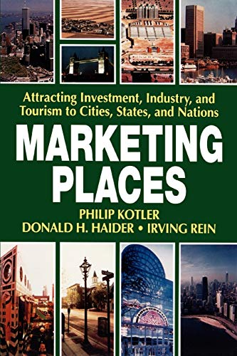 9780743236362: Marketing Places: Attracting Investment, Industry, and Tourism to Cities, States, and Nations