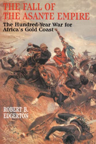 9780743236386: The Fall of the Asante Empire: The Hundred-Year War For Africa'S Gold Coast