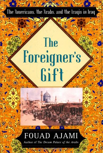 9780743236676: The Foreigner's Gift: The Americans, the Arabs, and the Iraqis in Iraq