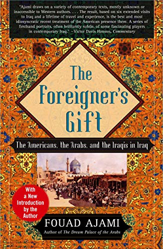 9780743236683: The Foreigner's Gift: The Americans, the Arabs, and the Iraqis in Iraq