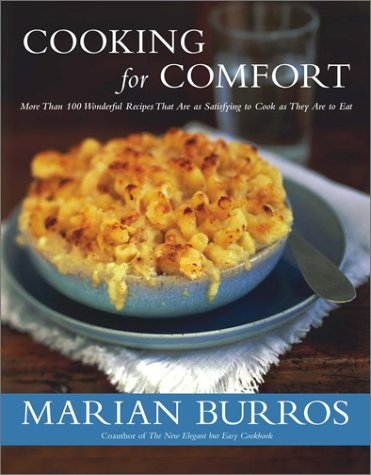 Cooking for Comfort : More Than 100 Wonderful Recipes That Are as Satisfying to Cook as They Are ...