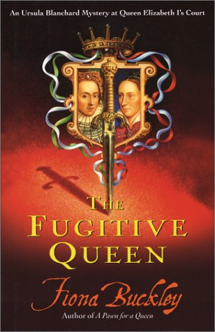 9780743237512: The Fugitive Queen (Ursula Blanchard Mystery at Queen Elizabeth I's Court)