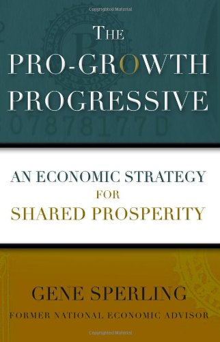 9780743237536: The Pro-Growth Progressive: An Economic Strategy for Shared Prosperity