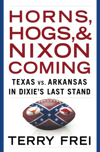 9780743238656: Horns, Hogs, and Nixon Coming: Texas vs. Arkansas in Dixie's Last Stand