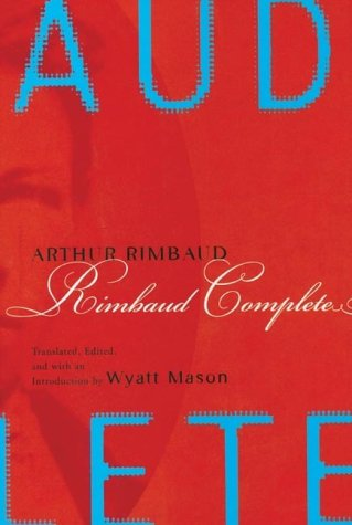 Rimbaud Complete: Rimbaud, Arthur; Mason, Wyatt [Editor]