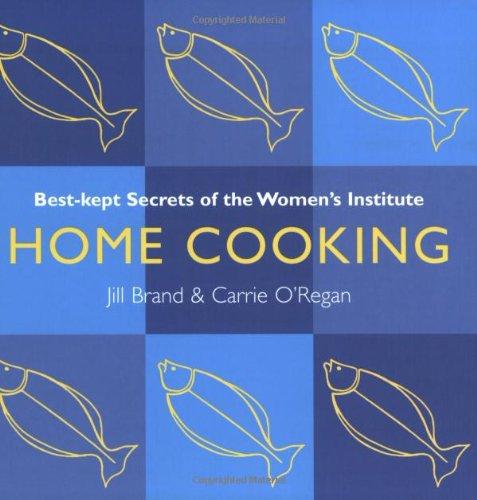 Home Cooking: Best Kept Secrets of the: Brand, Jill