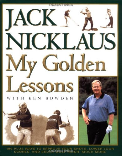 9780743241076: My Golden Lessons: 100-Plus Ways to Improve Your Shots, Lower Your Scores and Enjoy Golf Much, Much More