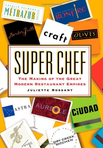 9780743241717: Super Chef: The Making of the Great Modern Restaurant Empires