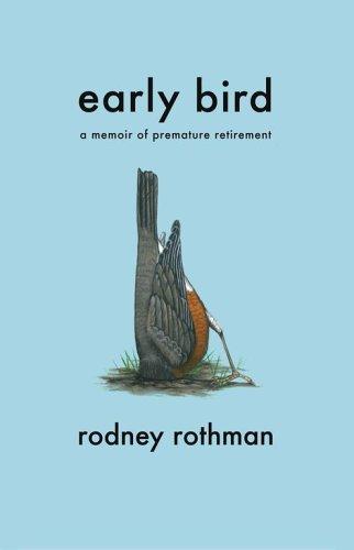 Early Bird: A Memoir of Premature Retirement: Rothman, Rodney